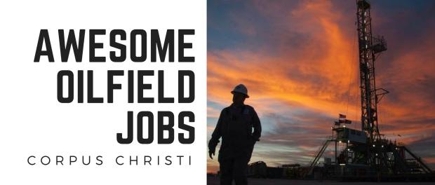 Awesome Oilfield Jobs Near Corpus Christi – OILFIELD1
